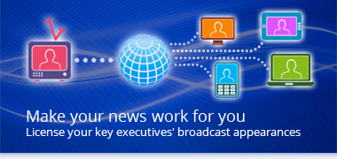 Make your news work for you - License your key executive's broadcase appearances
