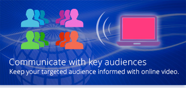 Communicate with key audiences - Keep your targeted audiences informed with online video.